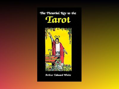Pictorial Key to the Tarot av Arthur Edward Waite