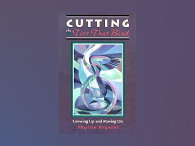 Cutting the Ties That Bind: Growing Up and Moving on av Phyllis Krystal