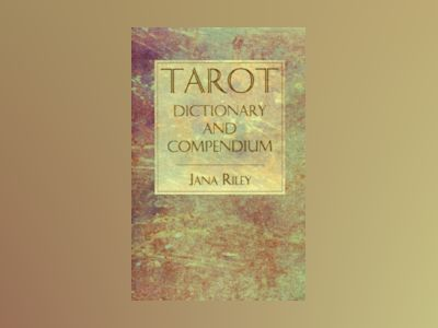 Tarot Dictionary and Compendium av Jana Riley