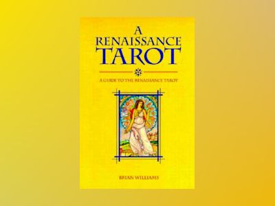 A Renaissance Tarot: A Guide to the Renaissance Tarot av Brian Williams