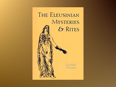 Eleusinian Mysteries And Rites av Wright Dudley