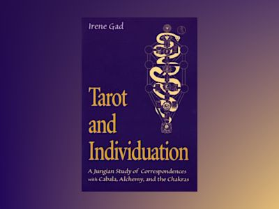 Tarot and Individuation: A Jungian Study of Correspondences with Cabala, Alchemy, and the Chakras av Irene Gad