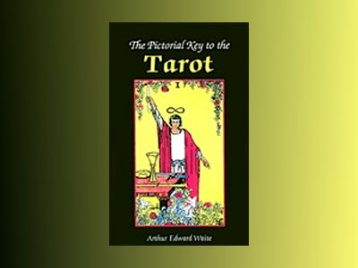 The Pictorial Key to the Tarot av Arthur Edward Waite