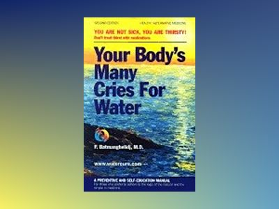 Your Body's Many Cries For Water: Don't Treat Thirst With Me av Batmanghelidj F