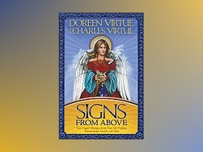 Signs from Above: Your Angels' Messages about Your Life Purpose, Relationships, Health, and More av Doreen Virtue
