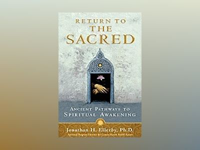 Return to the sacred - ancient pathways to spiritual awakening av Jonathan H. Ellerby