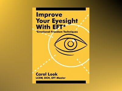 Improve Your Eyesight With Eft: Emotional Freedom Techniques av Carol Look