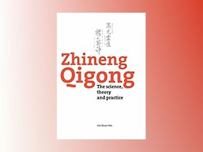 Zhineng Qigong : The science, theory and practice av Ooi Kean Hin