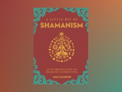 A Little Bit of Shamanism: An Introduction to Shamanic Journeying av Campos Ana