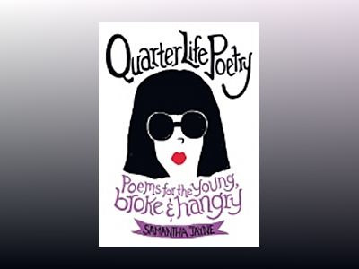 Quarter Life Poetry: Poems for the Young, Broke and Hangry av Samantha Jayne