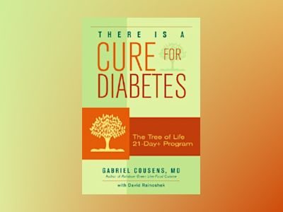 There Is a Cure for Diabetes av Gabriel Md Cousens