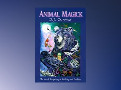 Animal Magick: The Art of Recognizing and Working with Familiars av D. J. Conway