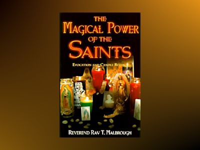 The Magical Power of the Saints the Magical Power of the Saints: Evocation and Candle Rituals Evocation and Candle Rituals av Ray T. Malbrough