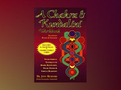 A Chakra & Kundalini Workbook: Psycho-Spiritual Techniques for Health, Rejuvenation, Psychic Powers & Spiritual Realization av Jonn Mumford