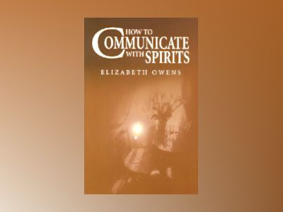 How to Communicate with Spirits av Elizabeth Owens