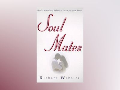 Soul Mates: Understanding Relationships Across Time av Richard Webster