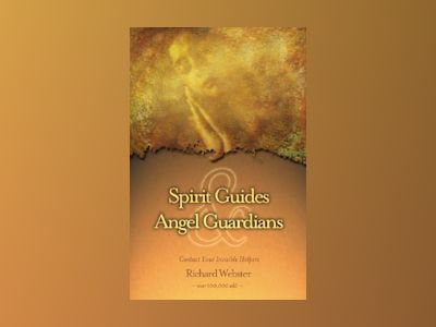 Spirit guides and angel guardians - contact your invisible helpers av Richard Webster