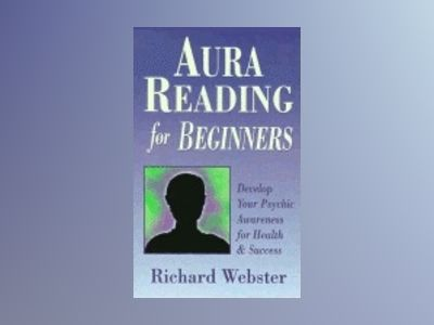 Aura reading for beginners - develop your psychic awareness for health and av Richard Webster