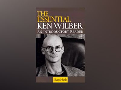 The Essential Ken Wilber av Ken Wilber