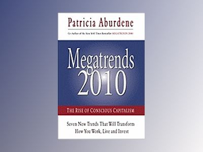 Megatrends 2010: The Rise Of Conscious Capitalism (H) av Patricia Aburdene