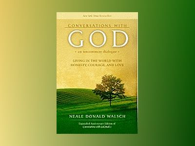 Conversations With God: An Uncommon Dialogue--Living In The World With Honesty, Courage & Love (Expa av Walsch Neale Donald