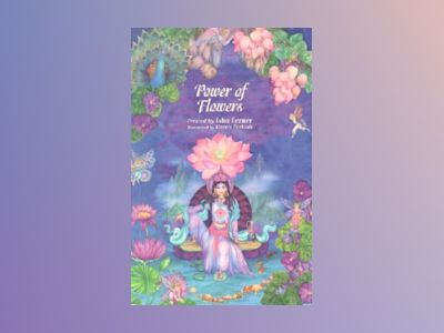 The Power of Flowers: Healing Body and Soul Through the Art and Mysticism of Nature av Isha Lerner