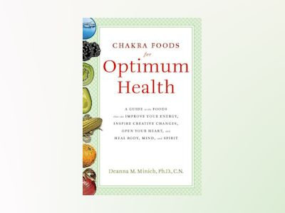 Chakra food for optimum health - a guide to the foods that can improve your av Deanna deanna Minich Minich