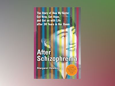 After Schizophrenia: The Story of How My Sister Got Help, Got Hope, and Got on with Life After 30 Years in Her Room av Renna Hawkins