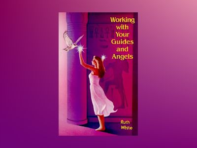 Working with Your Guides and Angels av Ruth White