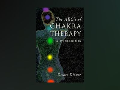 The ABC's of Chakra Therapy: A Workbook av Deedre Diemer