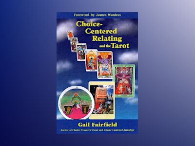 Choice-Centered Relating and the Tarot av Gail Fairfield