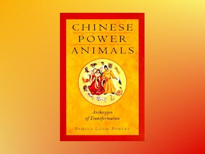 Chinese Power Animals: Archetypes of Transformation av Pamela Leigh Powers