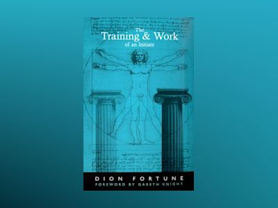 The Training and Work of an Initiate av Dion Fortune