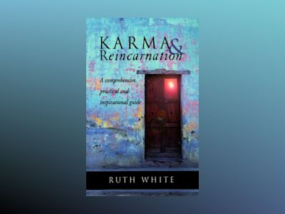 Karma & Reincarnation: A Comphrensive, Practical and Inspirational Guide av Ruth White