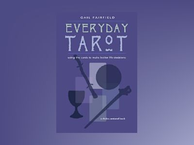 Everyday Tarot: Using the Cards to Make Better Life Decisions (Revised) av Gail Fairfield