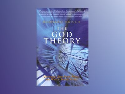 God theory - universes, zero-point fields, and whats behind it all av Bernard Haisch
