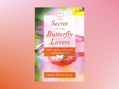 Secret of the butterfly lovers - a true story of reincarnation and the ques av Keith Richardson