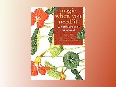 Magic When You Need It: 150 Spells You Can't Live Without av Judika Illes
