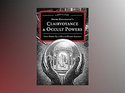 Swami panchadasis clairvoyance & occult powers - a lost classic av William Walker Atkinson