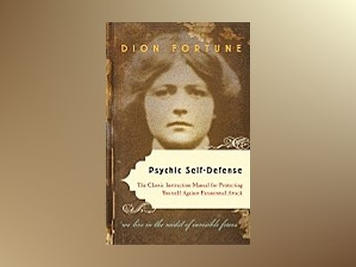 Psychic self-defense - the classic instruction manual for protectingyoursel av Dion dion Fortune Fortune