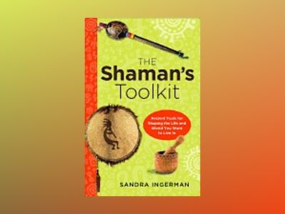SHAMAN'S TOOLKIT: Ancient Tools For Shaping The Life & World You Want To Live In av Sandra Ingerman