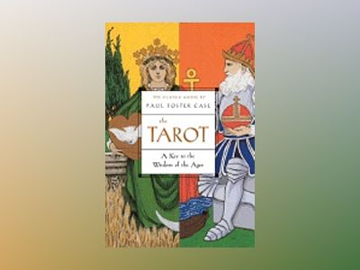 Tarot - a key to the wisdom of the ages av Paul Foster Case