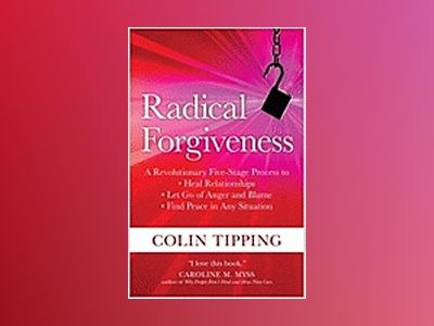 Radical forgiveness - a revolutionary five-stage process to heal relationsh av Colin Tipping