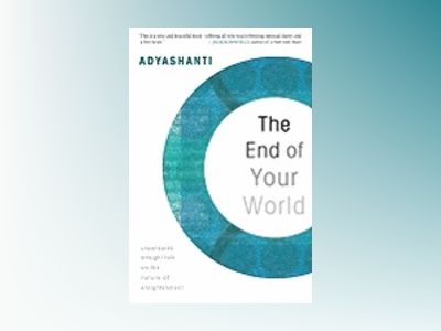 End of your world - uncensored straight talk on the nature of enlightenment av Adyashanti