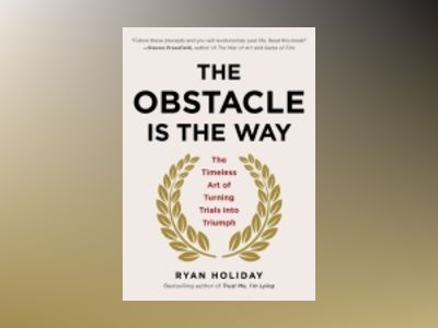 The Obstacle Is the Way av Ryan Holiday