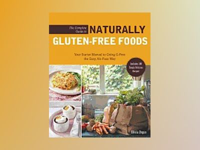 The Complete Guide to Naturally Gluten-free Foods av Olivia Dupin