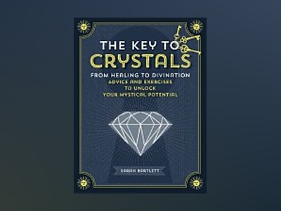 Key to crystals - from healing to divination: advice and excersises to unlo av Sarah Bartlett