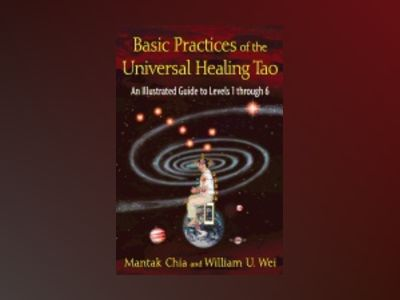 Basic Practices Of Universal Healing Tao : An Illustrated Guide to Levels 1 through 6 av Mantak Chia