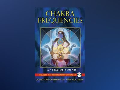 Chakra Frequencies: Tantra Of Sound (Includes Audio Cd) av Goldman Jonathan & Goldman Andi
