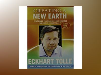 Creating a New Earth: Teachings to Awaken Consciousness: The Best of Eckhart Tolle TV, Season One av Eckhart Tolle